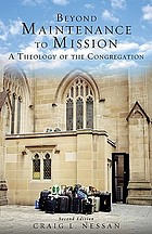 Beyond maintenance to mission : a theology of the congregation