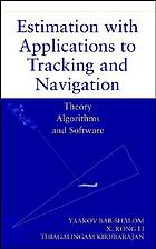 Estimation with applications to tracking and navigation : [theory, algorithms and software]
