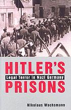 Hitlers Prisons : legal Terror in Nazi German