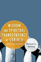 Wisdom and Spiritual Transcendence at Corinth : Studies in First Corinthians.