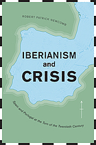 Iberianism and crisis : Spain and Portugal at the turn of the twentieth century