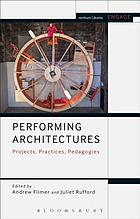 Performing architectures : projects, practices, pedagogies