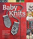 Baby knits from around the world : 20 heirloom projects in a variety of styles and techniques
