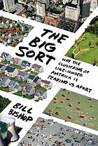 The big sort : why the clustering of like-minded America is tearing us apart
