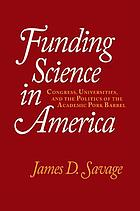 Funding science in America : congress, universities, and the politics of the academic pork barrel