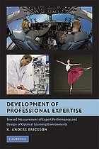 Development of professional expertise : toward measurement of expert performance and design of optimal learning environments