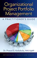 Organizational project portfolio management : a practitioner's guide