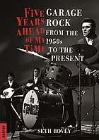 Five years ahead of my time : garage rock from the 1950s to the present