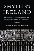 Smyllie's Ireland : Protestants, independence, and the man who ran The Irish times