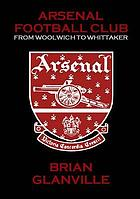 Arsenal Football Club : from Woolwich to Whittaker