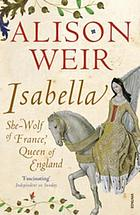 Isabella : She-Wolf of France, Queen of England