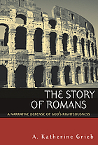 The story of Romans : a narrative defense of God's righteousness