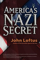 America's Nazi Secret : an insider's history of how the United States Department of Justice obstructed Congress by: blocking Congressional investigations into famous American families who funded Hitler, Stalin and Arab terrorists : lying to Congress, the GAO and the CIA about the postwar immigration of Eastern European Nazi war criminals to the US: and concealing from the 9/11 investigations the role of the Arab Nazi war criminals in recruiting modern Middle Eastern terrorist groups
