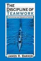 The discipline of teamwork : participation and concertive control.