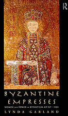 Byzantine empresses : women and power in Byzantium, AD 527-1204