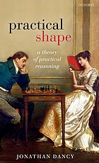 Practical shape : a theory of practical reasoning