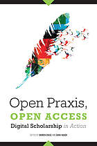 Open praxis, open access : digital scholarship in action