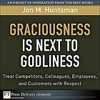 Graciousness is next to godliness : treat competitors, colleagues, employees, and customers with respect. - Cover title. -