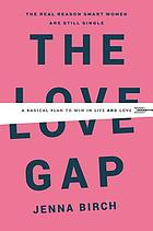 The love gap : a radical plan to win in life and love