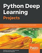 Python Deep Learning Projects : 9 Projects Demystifying Neural Network and Deep Learning Models for Building Intelligent Systems