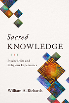 Sacred knowledge : psychedelics and religious experiences