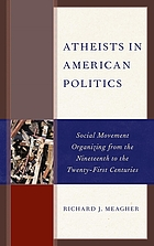 Atheists in American Politics : Social Movement Organizing from the Nineteenth to the Twenty-First Centuries.