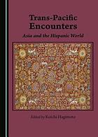 Trans-Pacific encounters : Asia and the Hispanic world
