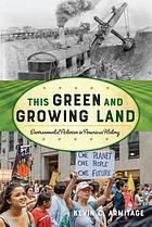 This green and growing land : environmental activism in American history