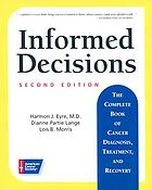 Informed decisions : the complete book of cancer diagnosis, treatment, and recovery