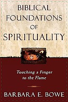 Biblical foundations of spirituality : touching a finger to the flame