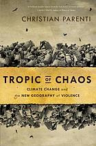 Tropic of chaos : climate change and the new geography of violence