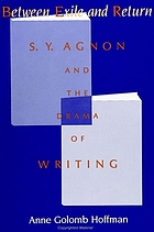 Between exile and return : S.Y. Agnon and the drama of writing