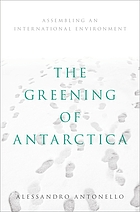 The greening of Antarctica : assembling an international environment