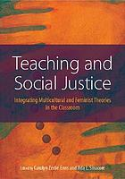 Teaching and social justice : integrating multicultural and feminist theories in the classroom