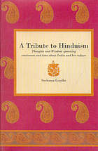 A tribute to Hinduism : thoughts and wisdom spanning continents and time about India and her culture