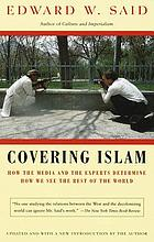 Covering Islam : how the media and the experts determine how we see the rest of the world