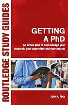 Getting a PhD : an action plan to help manage your research, your supervisor and your project