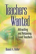 Teachers wanted : attracting and retaining good teachers