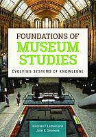 Foundations of museum studies : evolving systems of knowledge