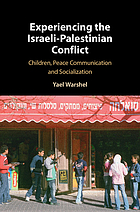 Experiencing the Israeli-Palestinian conflict : children, peace communication and socialization