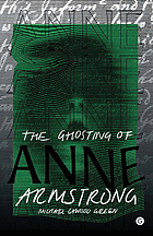 The ghosting of Anne Armstrong : a novel
