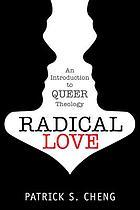 Radical Love : an Introduction to Queer Theology.