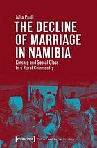 The decline of marriage in Namibia : kinship and social class in a rural community