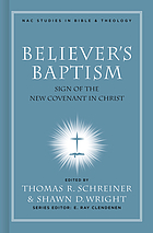 Believer's baptism : sign of the new covenant in Christ