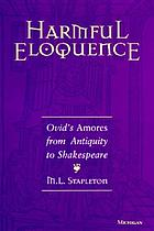 Harmful eloquence : Ovid's Amores from Antiquity to Shakespeare