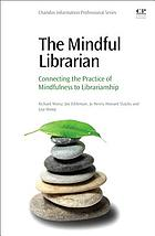 The mindful librarian : connecting the practice of mindfulness to librarianship