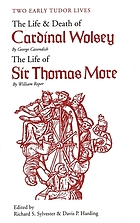 Two early Tudor lives ; The life and death of Cardinal Wolsey ; The life of Sir Thomas More