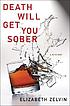 Death will get you sober by  Elizabeth Zelvin