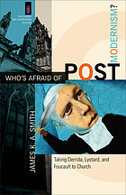 Who's afraid of postmodernism? : taking Derrida, Lyotard, and Foucault to church