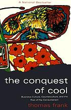 The conquest of cool : business culture, counterculture, and the rise of hip consumerism